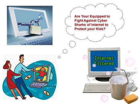 Are Your Equipped to Fight Against Cyber Sharks of Internet to Protect your Kids?