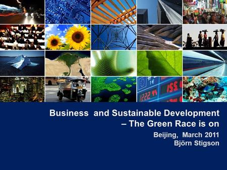Business and Sustainable Development – The Green Race is on Beijing, March 2011 Björn Stigson.