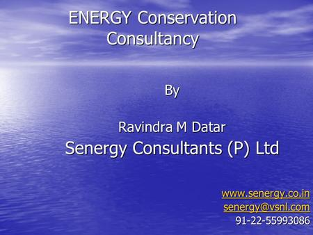 ENERGY Conservation Consultancy By Ravindra M Datar Senergy Consultants (P) Ltd   91-22-55993086.