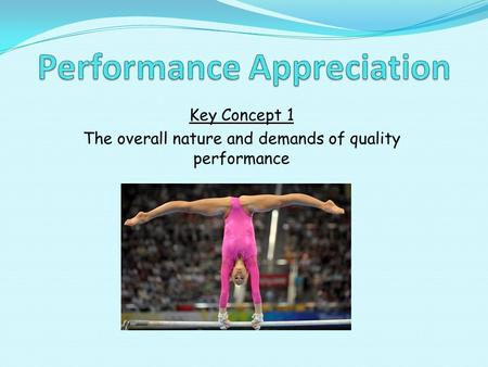 Key Concept 1 The overall nature and demands of quality performance.