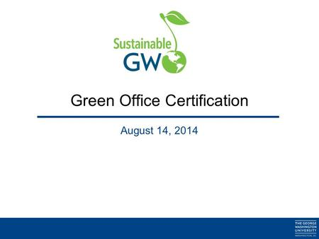 Green Office Certification August 14, 2014. 2 Why Become a Certified Green Office? To raise awareness of steps that can be taken in the workplace to reduce.
