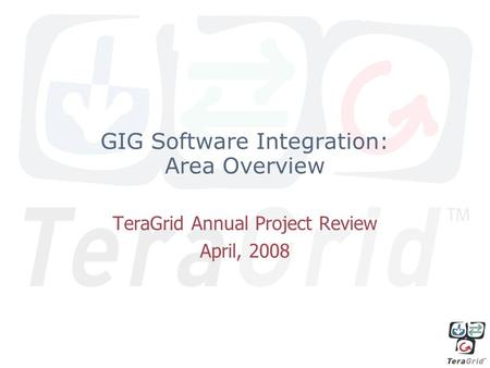 GIG Software Integration: Area Overview TeraGrid Annual Project Review April, 2008.