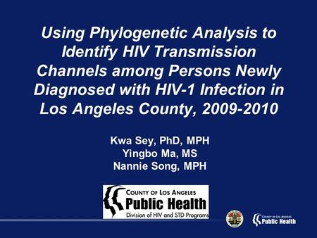 Using Phylogenetic Analysis to Identify HIV Transmission Channels among Persons Newly Diagnosed with HIV-1 Infection in Los Angeles County, 2009-2010 Kwa.