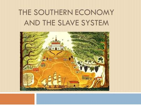 THE SOUTHERN ECONOMY AND THE SLAVE SYSTEM.  Cotton belt formed when farmers switched from less profitable crops to cotton  Stretched from South Carolina.