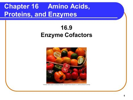 1 16.9 Enzyme Cofactors Chapter 16 Amino Acids, Proteins, and Enzymes.