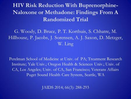 HIV Risk Reduction With Buprenorphine- Naloxone or Methadone: Findings From A Randomized Trial G. Woody, D. Bruce, P. T. Korthuis, S. Chhatre, M. Hillhouse,