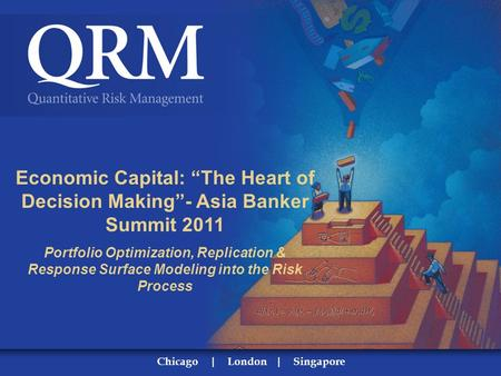 "00 Economic Capital: ""The Heart of Decision Making""- Asia Banker Summit 2011 Portfolio Optimization, Replication & Response Surface Modeling into the Risk."