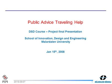 Public Advice Traveling Help DSD Course – Project final Presentation School of Innovation, Design and Engineering Malardalen University Jan 15 th, 2008.