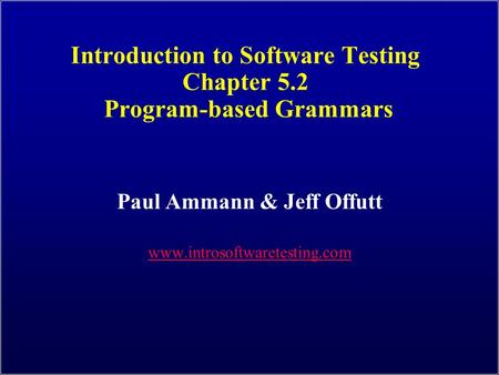 Introduction to Software Testing Chapter 5.2 Program-based Grammars Paul Ammann & Jeff Offutt www.introsoftwaretesting.com.