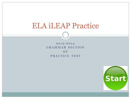 2013-2014 GRAMMAR SECTION OF PRACTICE TEST ELA iLEAP Practice.