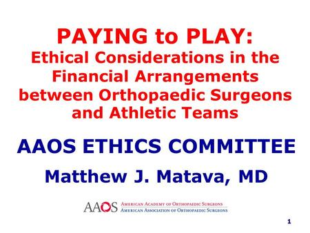 PAYING to PLAY: Ethical Considerations in the Financial Arrangements between Orthopaedic Surgeons and Athletic Teams AAOS ETHICS COMMITTEE Matthew J. Matava,