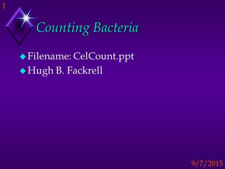 Counting Bacteria Filename: CelCount.ppt Hugh B. Fackrell.