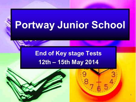1 Portway Junior School End of Key stage Tests 12th – 15th May 2014.