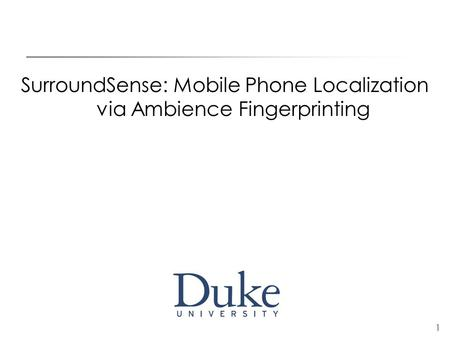 1 SurroundSense: Mobile Phone Localization via Ambience Fingerprinting.