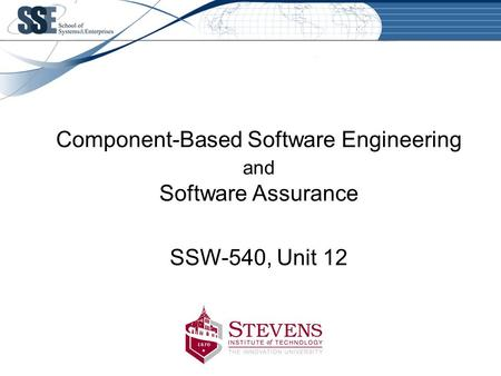 Component-Based Software Engineering and Software Assurance SSW-540, Unit 12.