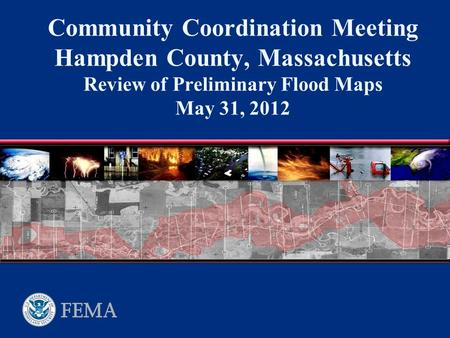 Community Coordination Meeting Hampden County, Massachusetts Review of Preliminary Flood Maps May 31, 2012.