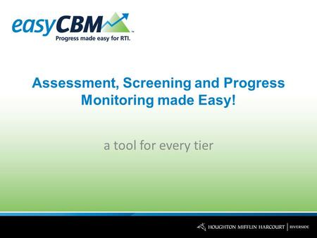 Assessment, Screening and Progress Monitoring made Easy! a tool for every tier.