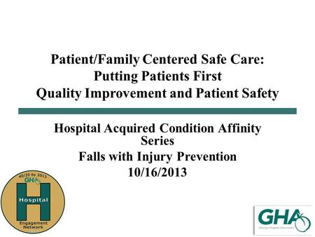 Patient/Family Centered Safe Care: Putting Patients First Quality Improvement and Patient Safety Hospital Acquired Condition Affinity Series Falls with.