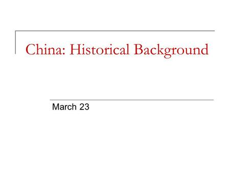 China: Historical Background March 23. Overview Europe, Japan and the 'unequal treaties' with China 1911 Revolution created Republic Civil war ends in.