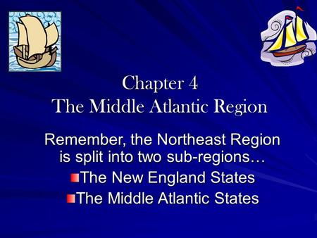 Chapter 4 The Middle Atlantic Region Remember, the Northeast Region is split into two sub-regions… The New England States The Middle Atlantic States.