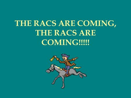 THE RACS ARE COMING, THE RACS ARE COMING!!!!!. Who they are, what they want, and how they get it RAC= RECOVERY AUDIT CONTRACTOR Section 306 of the Medicare.