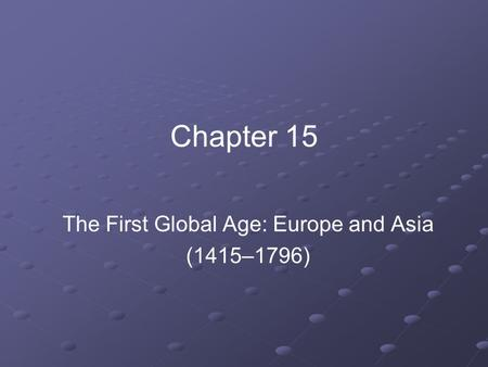 The First Global Age: Europe and Asia (1415–1796)