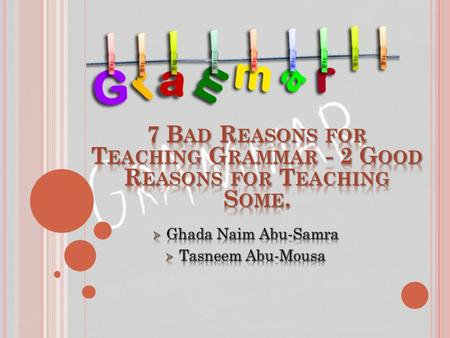 "- Some teachers take the attitude of teaching grammar in their books that ""it's there,"" so it has to be taught. -However, the grammar points in the course."