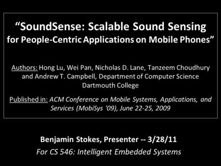 """SoundSense: Scalable Sound Sensing for People-Centric Applications on Mobile Phones"" Authors: Hong Lu, Wei Pan, Nicholas D. Lane, Tanzeem Choudhury and."