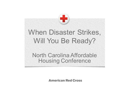 When Disaster Strikes, Will You Be Ready? North Carolina Affordable Housing Conference.