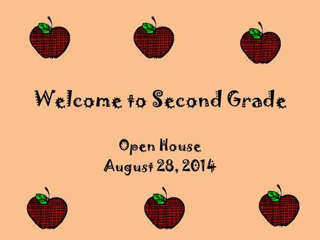 Welcome to Second Grade Open House August 28, 2014.