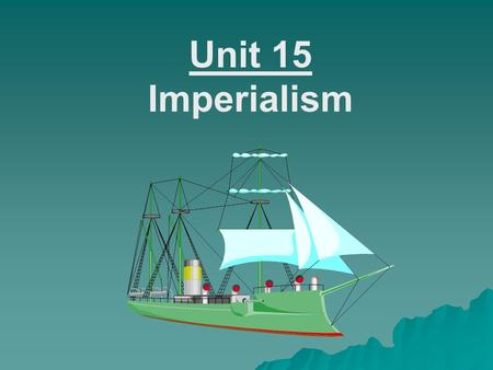 Unit 15 Imperialism. Unit 15 – Imperialism Imperialism <strong>Map</strong> Timeline European Imperialis m Japanese Imperialis m.