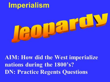 AIM: How did the West imperialize nations during the 1800's? DN: Practice Regents Questions Imperialism.