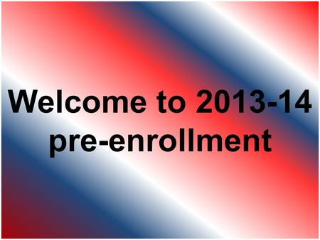 Welcome to 2013-14 pre-enrollment. Counselors for grades 10-12: Janet Andersen A, H, N, S, V Maurisa Afante B, E, F, G, J, K, U Sherre Brauer C, M, O,