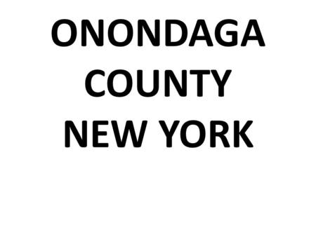 ONONDAGA COUNTY NEW YORK. AN ENVIRONMENTAL HEALTH DIAGNOSIS by SAMANTHA WEST 3rd grade, Tamarac Elementary.