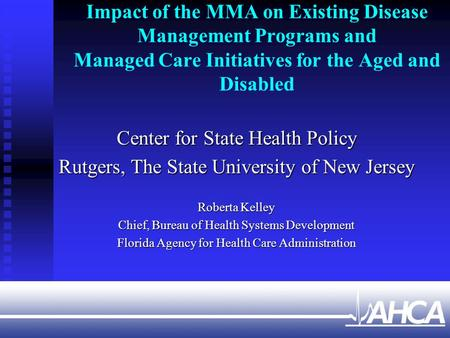 Impact of the MMA on Existing Disease Management Programs and Managed Care Initiatives for the Aged and Disabled Center for State Health Policy Rutgers,