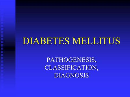 DIABETES MELLITUS PATHOGENESIS, CLASSIFICATION, DIAGNOSIS.