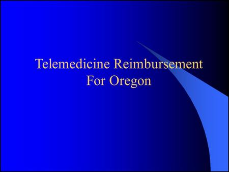 Telemedicine Reimbursement For Oregon. Why is it important? Telemedicine Reimbursement Encourages use of telemedicine services Provides mechanism to reimburse.