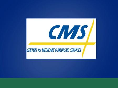 Overview of CMS CMS Headquarters DHHS Secretary Kathleen Sebelius.