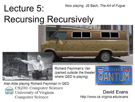 David Evans  CS200: Computer Science University of Virginia Computer Science Lecture 5: Recursing Recursively Richard Feynman's.