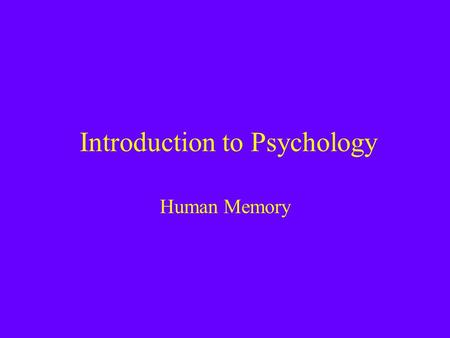 Introduction to Psychology Human Memory. Lecture Outline 1)Encoding 2)Storage 3)Retrieval and Forgetting 4)Multiple memory systems.
