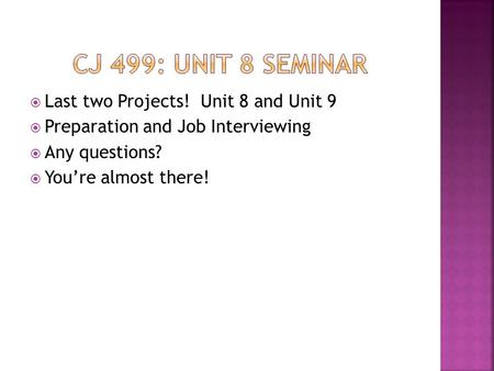  Last two Projects! Unit 8 and Unit 9  Preparation and Job Interviewing  Any questions?  You're almost there!
