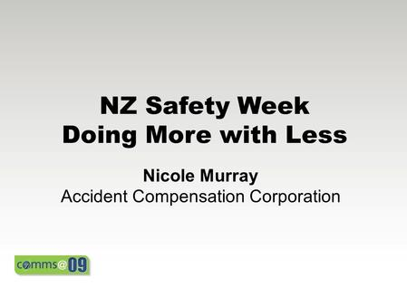 NZ Safety Week Doing More with Less Nicole Murray Accident Compensation Corporation.
