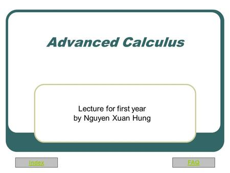 Index FAQ Advanced Calculus Lecture for first year by Nguyen Xuan Hung.