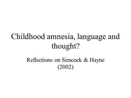 theories of childhood amnesia As will become apparent, a corollary implication of existing theoretical accounts of childhood amnesia is of discontinuous processes in personal memory in the case of theories that empha- size late emergence of a new ability to remember, there is thought this article is based on a master lecture delivered to the american.