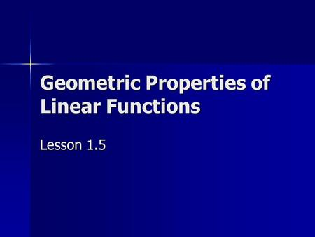 Geometric Properties of Linear Functions Lesson 1.5.