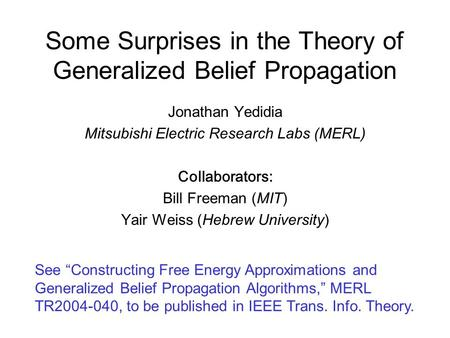 Some Surprises in the Theory of Generalized Belief Propagation Jonathan Yedidia Mitsubishi Electric Research Labs (MERL) Collaborators: Bill Freeman (MIT)