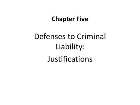 Chapter Five Defenses to Criminal Liability: Justifications.