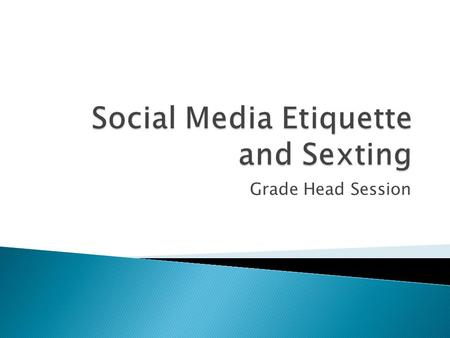 Grade Head Session.  Sexting is the act of sending sexually explicit messages and/or photographs, primarily between mobile phones.sexually explicit.