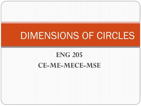 ENG 205 CE-ME-MECE-MSE DIMENSIONS OF CIRCLES. VOCABULARY.
