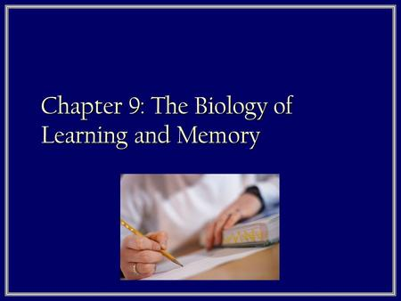 Chapter 9: The Biology of Learning and Memory. Basic History of Learning & Memory  There are 3 people I want you to know: 1. Pavolv 2. Skinner 3. Lashley.